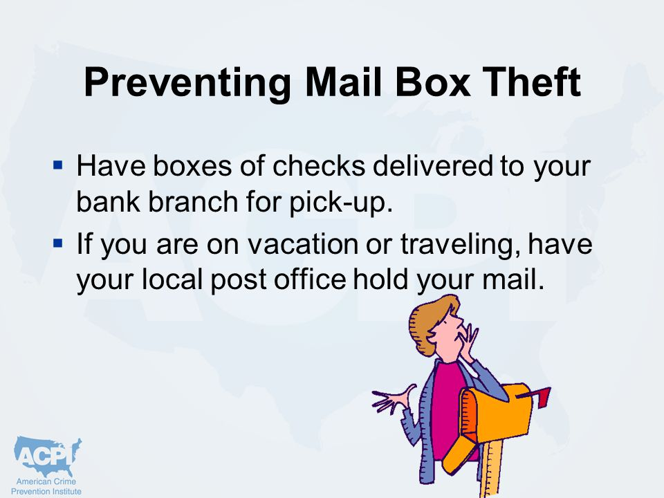 Preventing Mail Box Theft  Have boxes of checks delivered to your bank branch for pick-up.