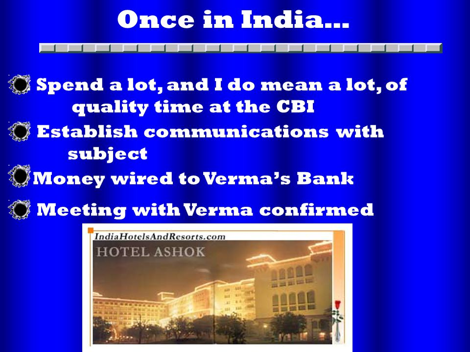 Once in India…. Establish communications with subject.