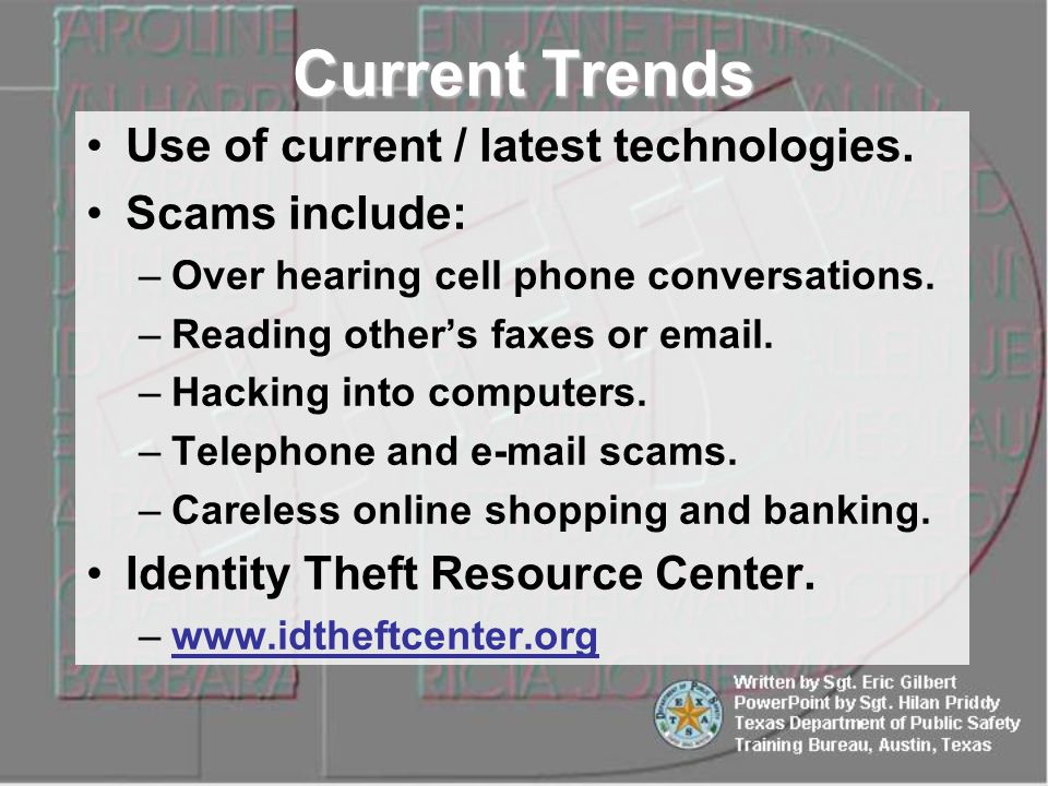 Use of current / latest technologies. Scams include: –Over hearing cell phone conversations.