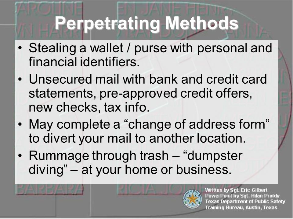 Stealing a wallet / purse with personal and financial identifiers. Unsecured mail with bank and credit card statements, pre-approved credit offers, ne