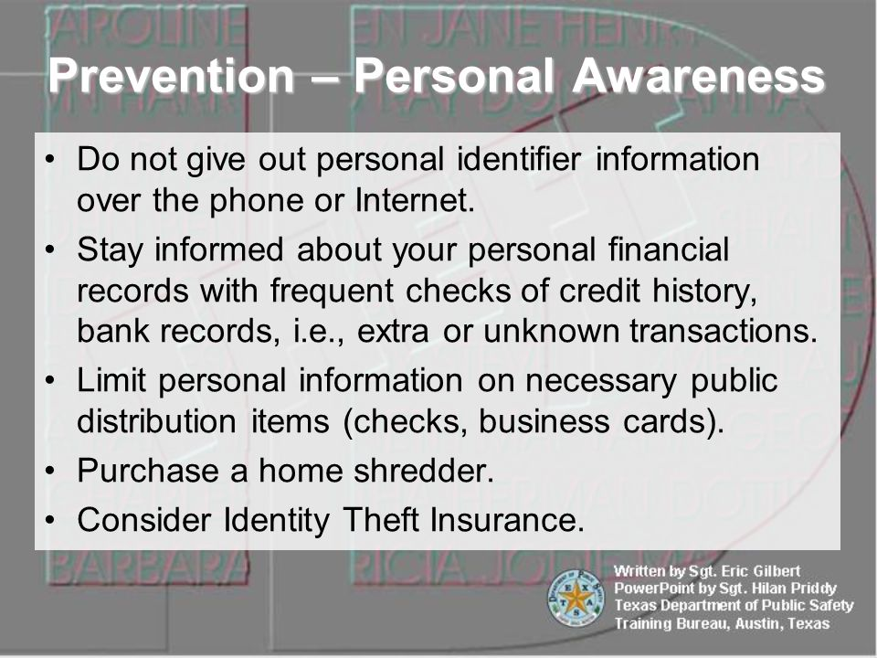 Do not give out personal identifier information over the phone or Internet. Stay informed about your personal financial records with frequent checks o