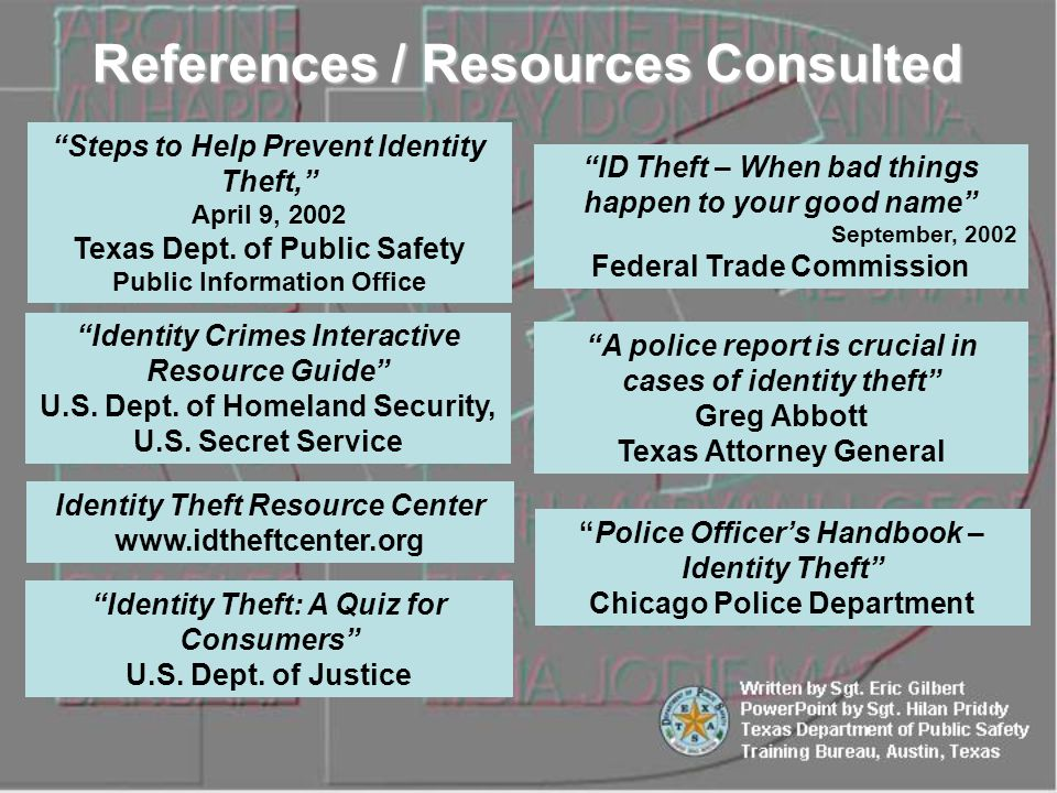 """A police report is crucial in cases of identity theft"" Greg Abbott Texas Attorney General ""Police Officer's Handbook – Identity Theft"" Chicago Police"