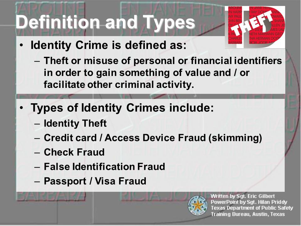 Identity Crime is defined as: –Theft or misuse of personal or financial identifiers in order to gain something of value and / or facilitate other criminal activity.