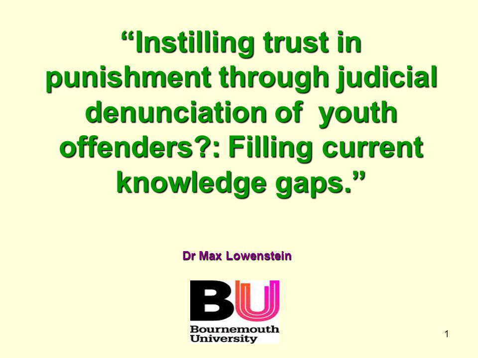 1 Instilling trust in punishment through judicial denunciation of youth offenders : Filling current knowledge gaps. Dr Max Lowenstein