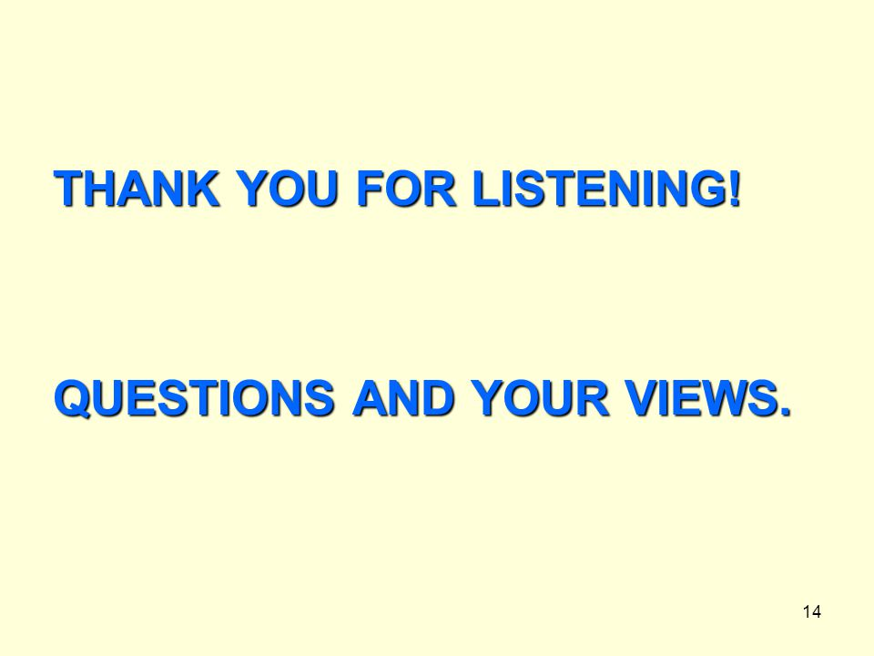 14 THANK YOU FOR LISTENING! QUESTIONS AND YOUR VIEWS.