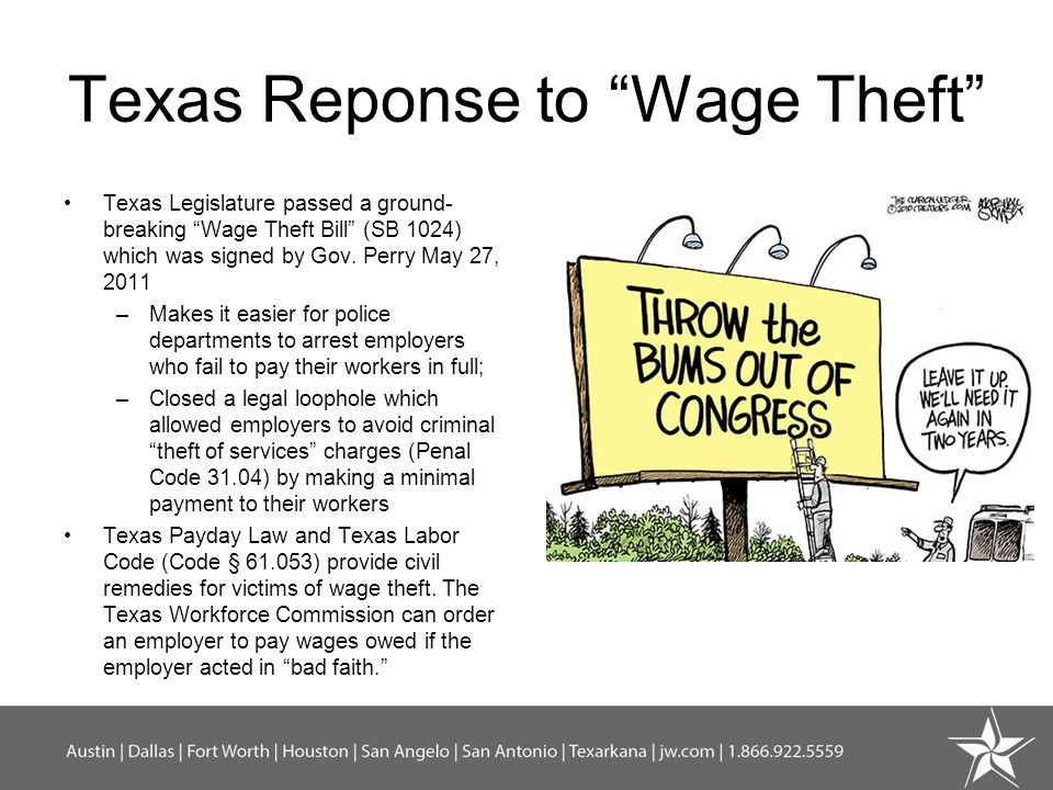 Texas Reponse to Wage Theft Texas Legislature passed a ground- breaking Wage Theft Bill (SB 1024) which was signed by Gov.
