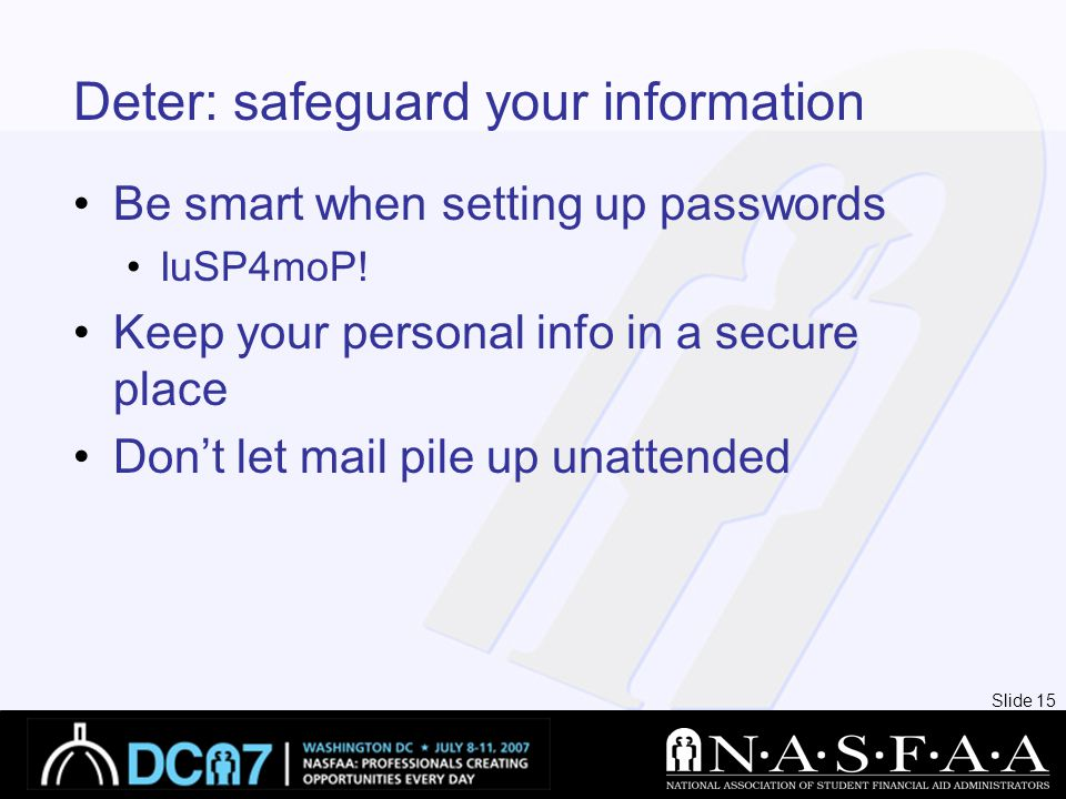 Slide 15 Deter: safeguard your information Be smart when setting up passwords IuSP4moP.