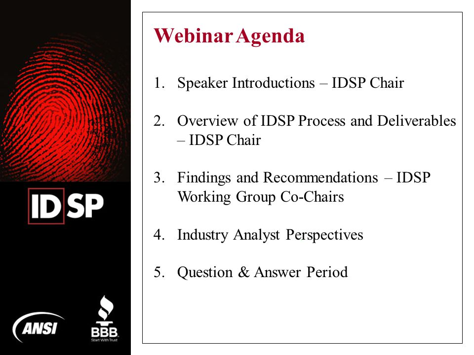 . Webinar Agenda 1.Speaker Introductions – IDSP Chair 2.Overview of IDSP Process and Deliverables – IDSP Chair 3.Findings and Recommendations – IDSP Working Group Co-Chairs 4.Industry Analyst Perspectives 5.Question & Answer Period