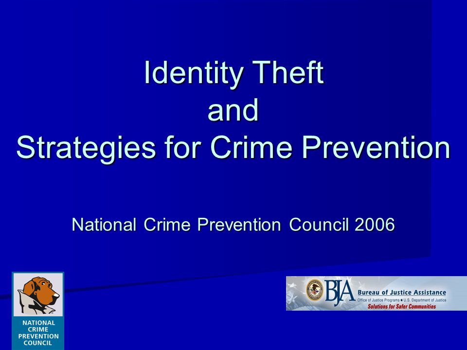 Identity Theft and Strategies for Crime Prevention National Crime Prevention Council 2006