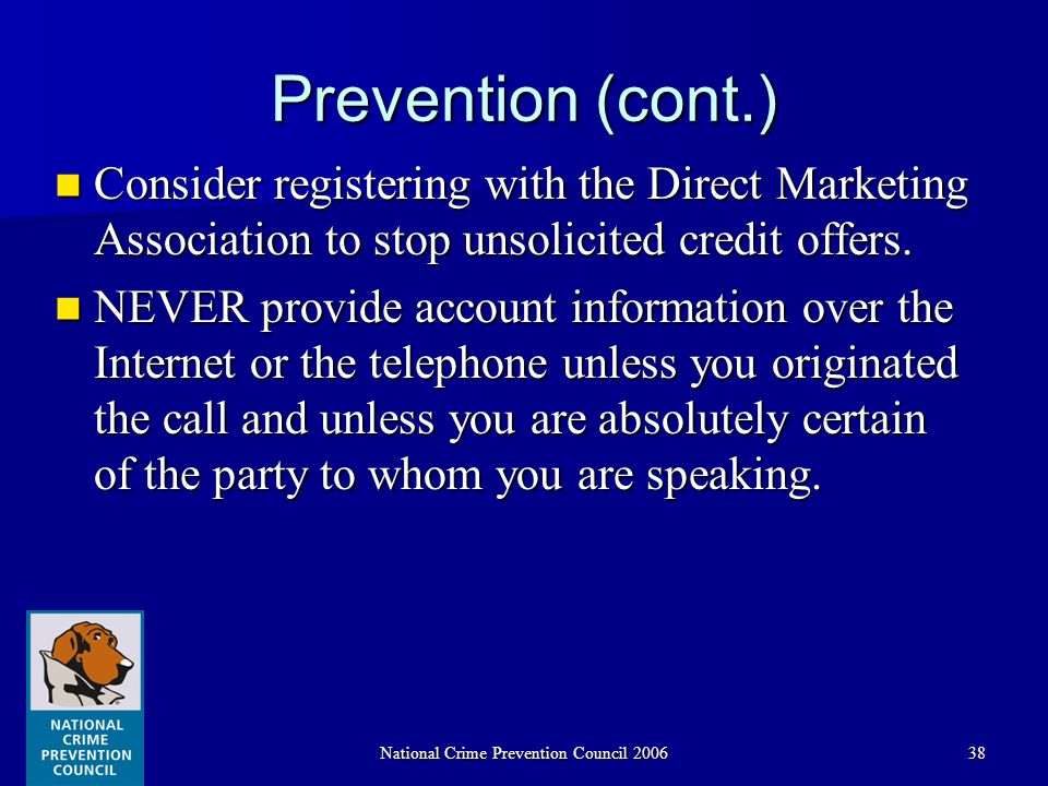 National Crime Prevention Council 200638 Prevention (cont.) Consider registering with the Direct Marketing Association to stop unsolicited credit offers.