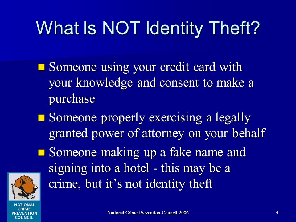National Crime Prevention Council 20064 What Is NOT Identity Theft.