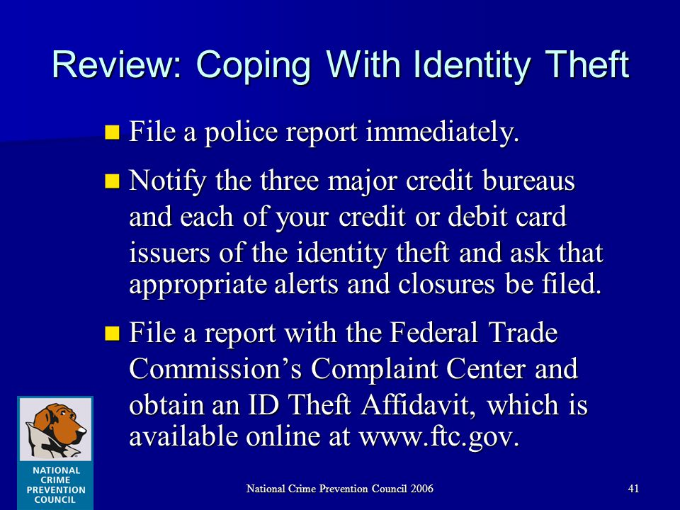 National Crime Prevention Council 200641 Review: Coping With Identity Theft File a police report immediately.