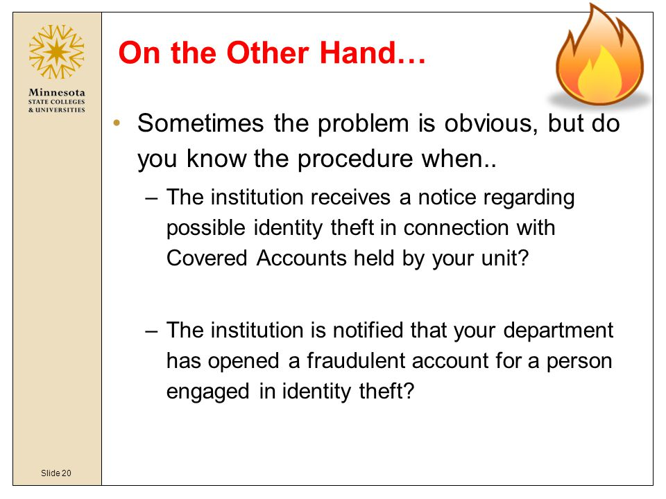 Slide 20 On the Other Hand… Sometimes the problem is obvious, but do you know the procedure when.. –The institution receives a notice regarding possib