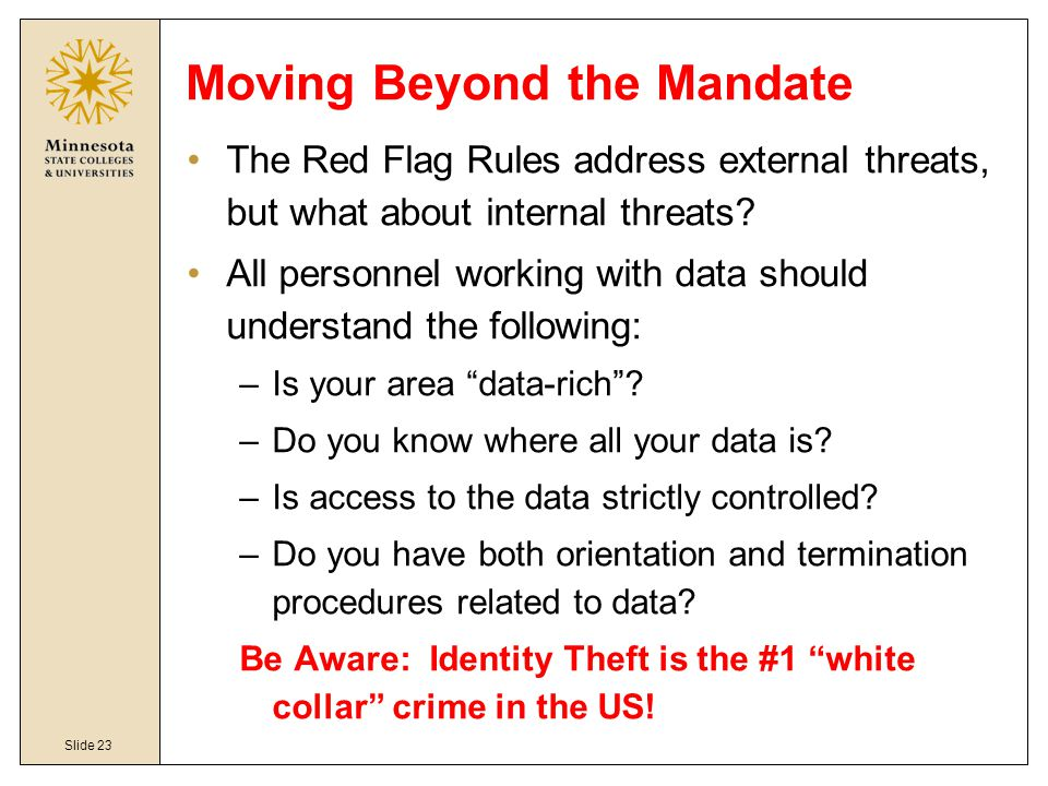 Slide 23 Moving Beyond the Mandate The Red Flag Rules address external threats, but what about internal threats.
