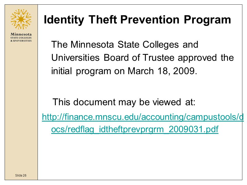 Slide 26 Identity Theft Prevention Program The Minnesota State Colleges and Universities Board of Trustee approved the initial program on March 18, 20
