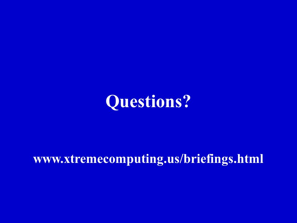 Questions www.xtremecomputing.us/briefings.html