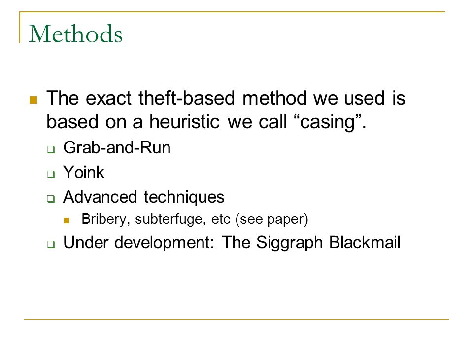 Methods The exact theft-based method we used is based on a heuristic we call casing .