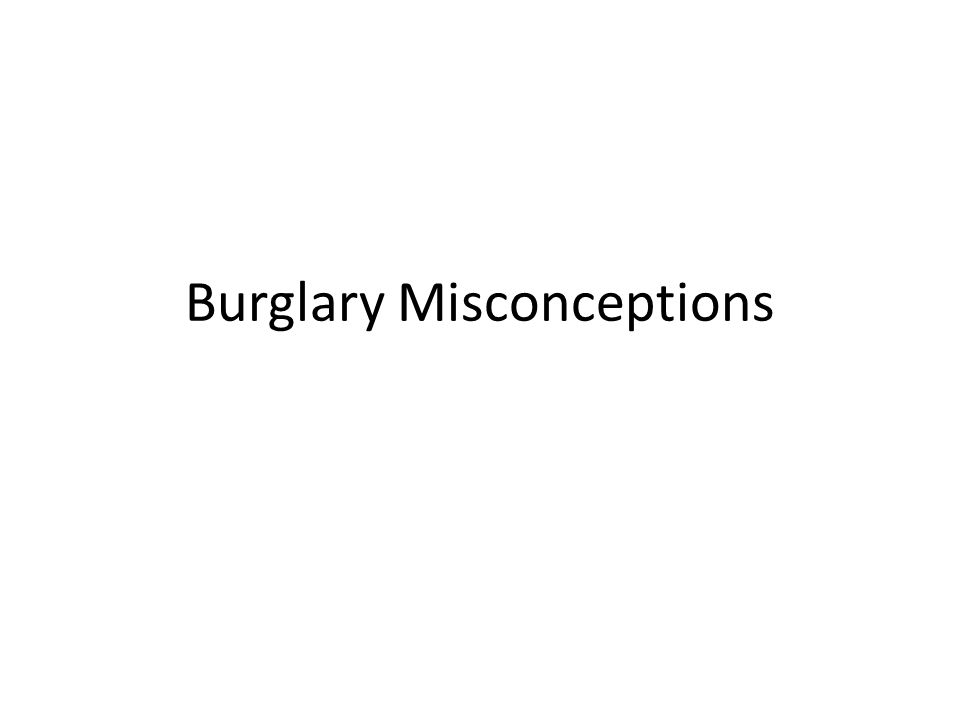 Burglary Misconceptions
