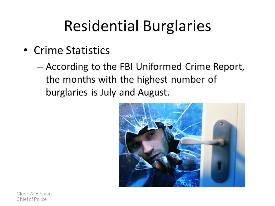 Residential Burglaries Crime Statistics – According to the FBI Uniformed Crime Report, the months with the highest number of burglaries is July and August.