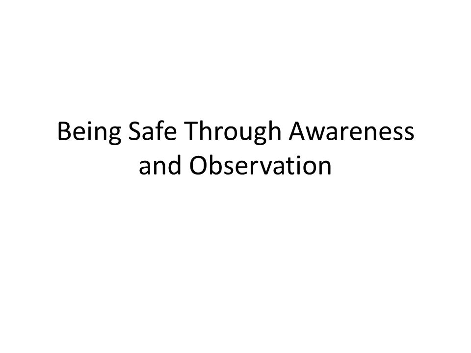 Being Safe Through Awareness and Observation