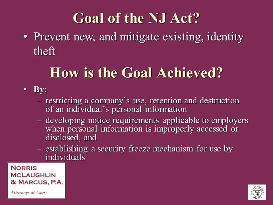 How is the Goal Achieved? By:By: –restricting a company's use, retention and destruction of an individual's personal information –developing notice re