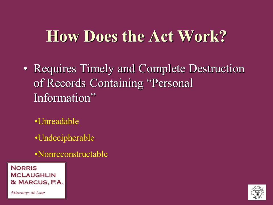 """How Does the Act Work? Requires Timely and Complete Destruction of Records Containing """"Personal Information""""Requires Timely and Complete Destruction o"""
