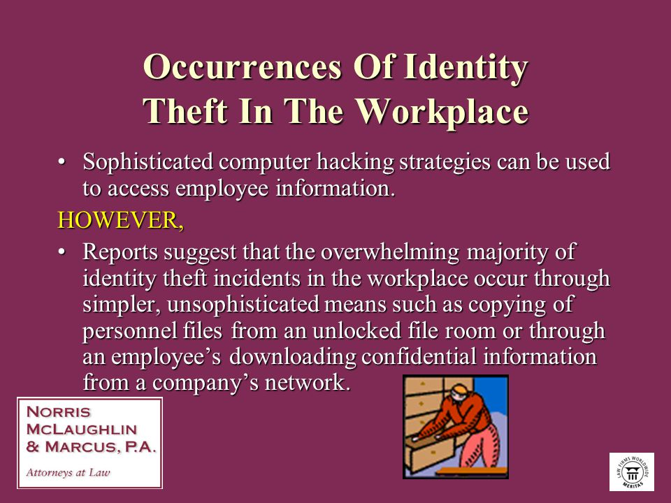 Occurrences Of Identity Theft In The Workplace Sophisticated computer hacking strategies can be used to access employee information.Sophisticated comp