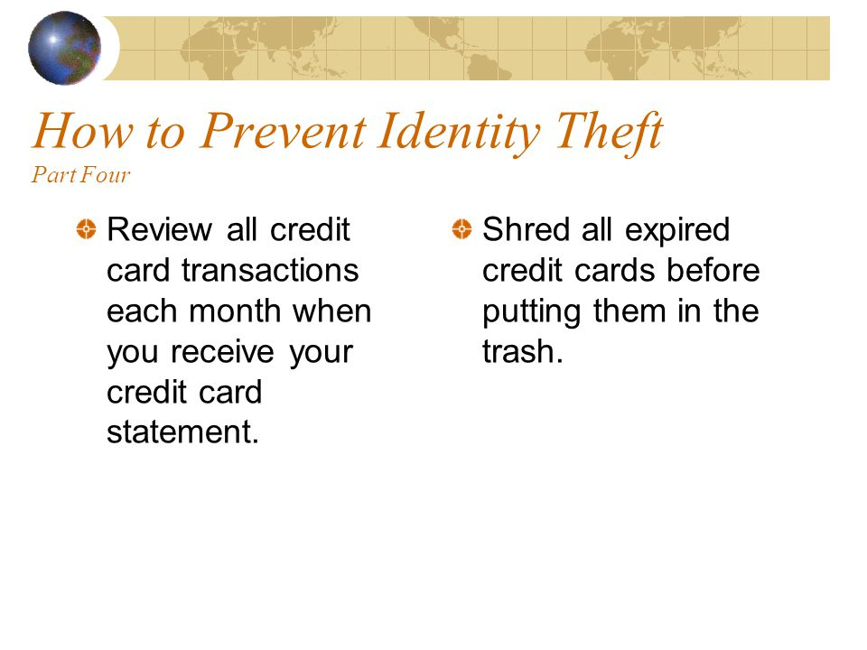 How to Prevent Identity Theft Part Three Never use your mother s maiden name, the last four digits of your Social Security number, your birth date, your pet s name, or any other easily recognized letters and numbers as your pin number or passwords.