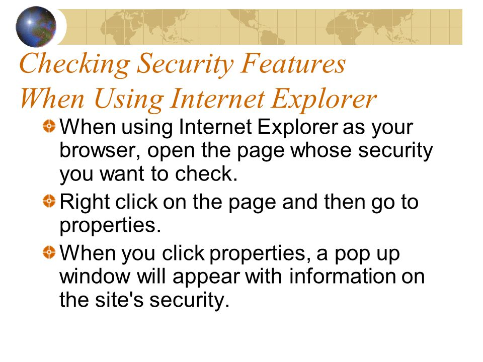 Checking Security Features When Using Netscape Navigator To check the security in Netscape, look at the padlock in the lower right corner.