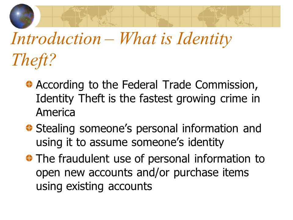 Objectives Ability to define the term identity theft Ability to determine if someone has been a victim of identity theft and if so actions to be taken Ability to identify methods to prevent identity theft Ability to identify resources for more information on identity theft