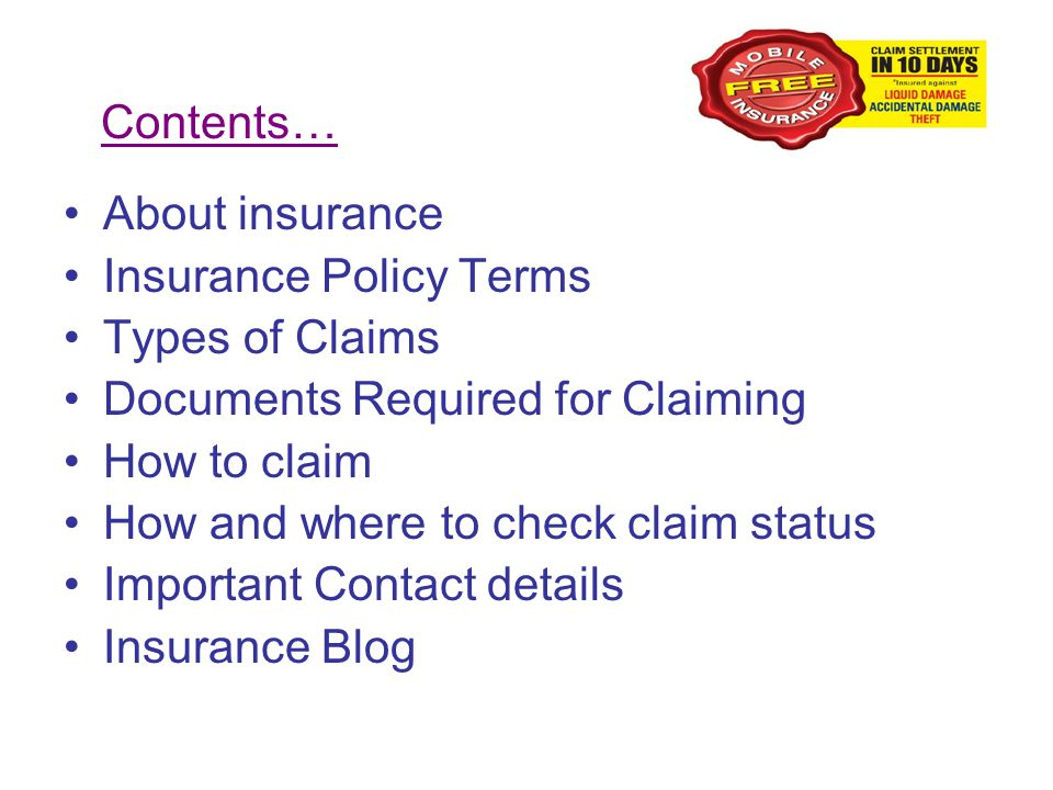 Contents… About insurance Insurance Policy Terms Types of Claims Documents Required for Claiming How to claim How and where to check claim status Important Contact details Insurance Blog