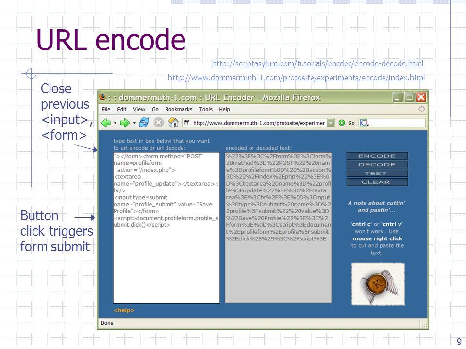 9 Close previous, Button click triggers form submit URL encode http://scriptasylum.com/tutorials/encdec/encode-decode.html http://www.dommermuth-1.com/protosite/experiments/encode/index.html