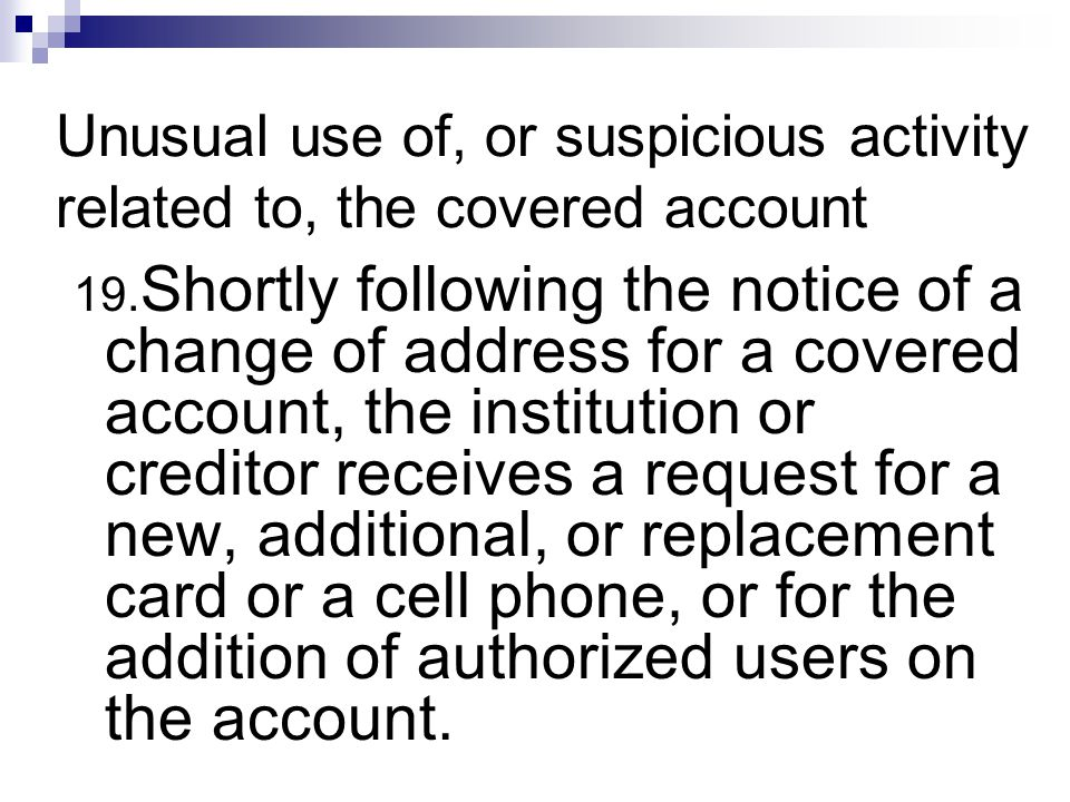 Unusual use of, or suspicious activity related to, the covered account 19.