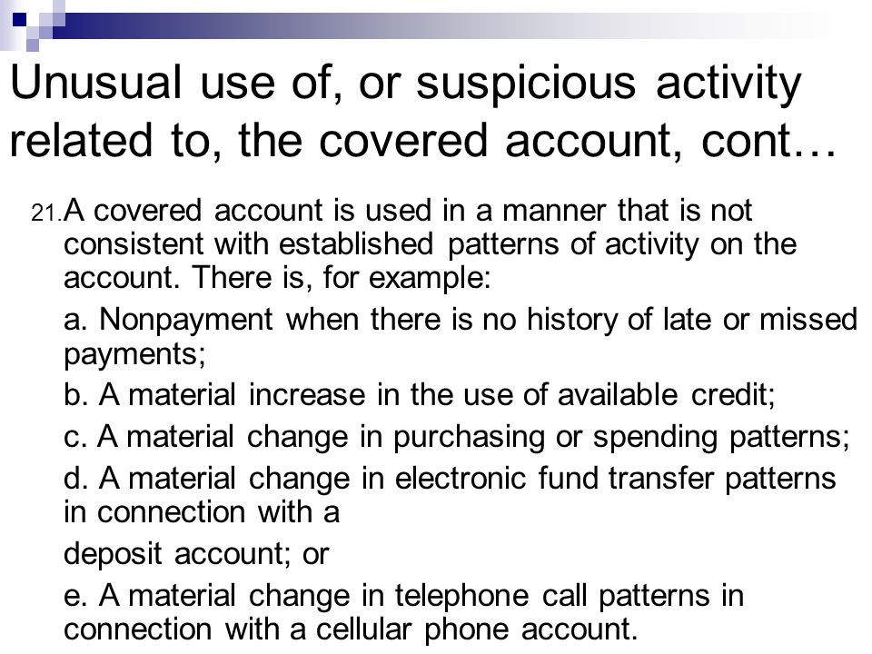 Unusual use of, or suspicious activity related to, the covered account, cont… 21.