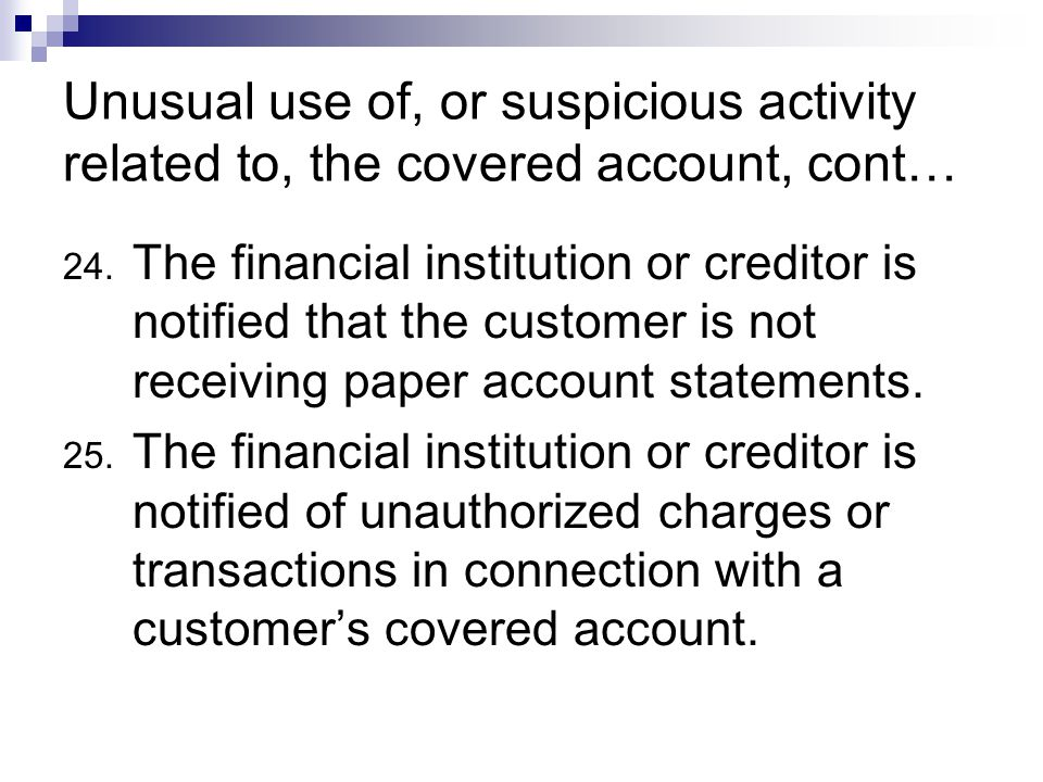 Unusual use of, or suspicious activity related to, the covered account, cont… 24.