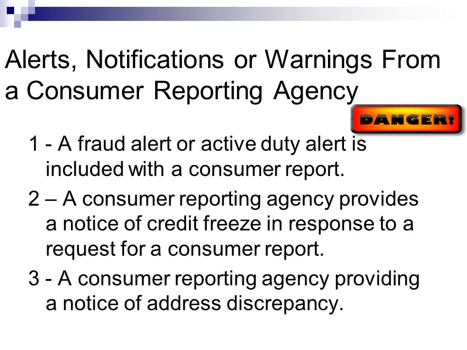 Alerts, Notifications or Warnings From a Consumer Reporting Agency 1 - A fraud alert or active duty alert is included with a consumer report.