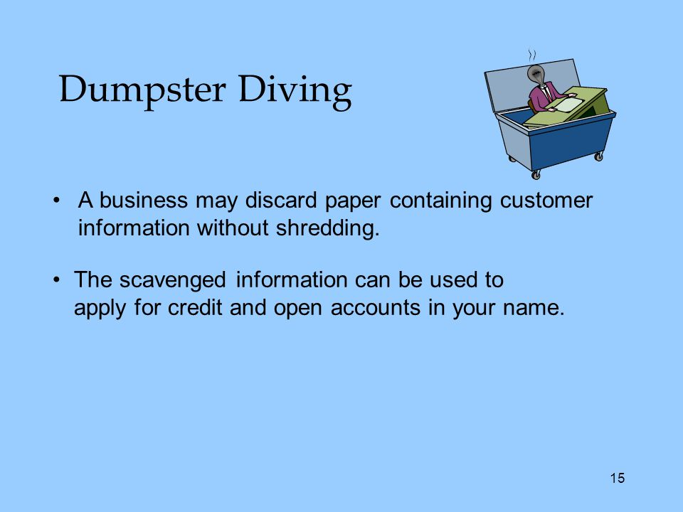 15 Dumpster Diving A business may discard paper containing customer information without shredding.