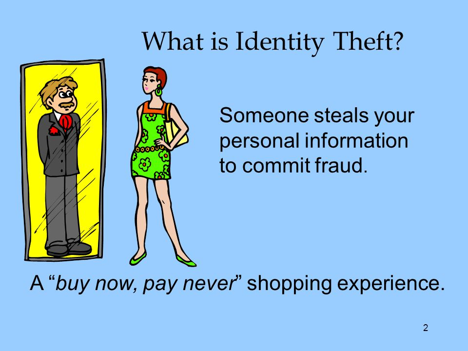 2 Someone steals your personal information to commit fraud.