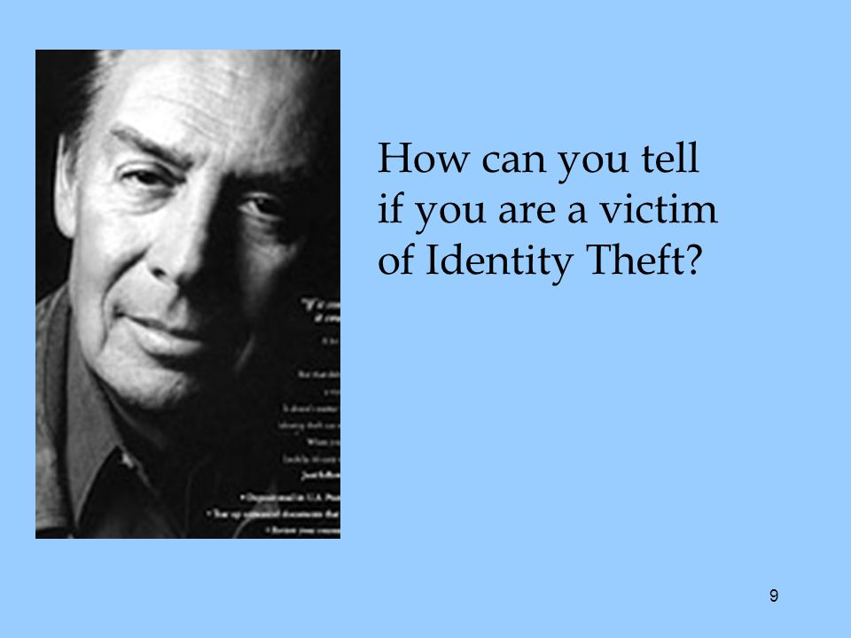 9 How can you tell if you are a victim of Identity Theft