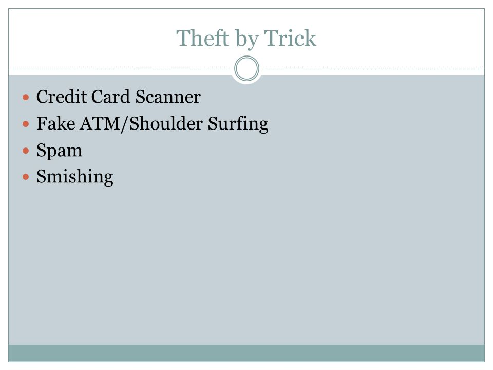 Theft by Trick Credit Card Scanner Fake ATM/Shoulder Surfing Spam Smishing