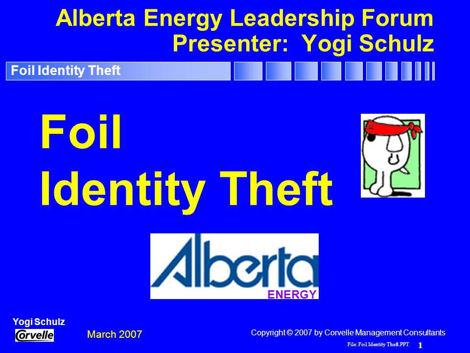 File: Foil Identity Theft.PPT 2 Yogi Schulz Foil Identity Theft Management Consultants Yogi Schulz Biography r President of Corvelle Management Consultants r Information technology related management consulting r Project management and systems development r Computing Canada & Microsoft columnist r PPDM Association board member r Industry presenter: –Project World - 4 years –CIPS Informatics - 7 years –PMI - Information Systems SIG –PPDM Association - several years