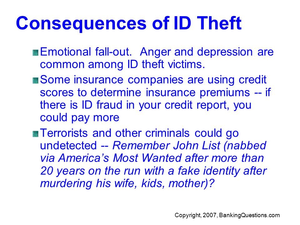 Copyright, 2007, BankingQuestions.com Consequences of ID Theft Emotional fall-out.