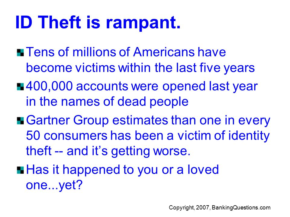 Copyright, 2007, BankingQuestions.com ID Theft is rampant.