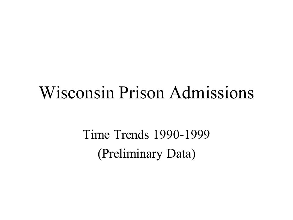 Wisconsin Prison Admissions Time Trends 1990-1999 (Preliminary Data)