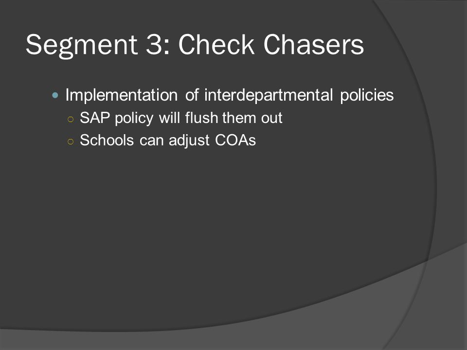 Segment 3: Check Chasers Implementation of interdepartmental policies ○ SAP policy will flush them out ○ Schools can adjust COAs