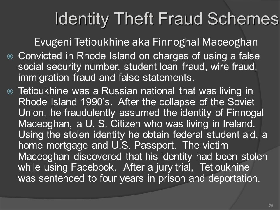 20 Evugeni Tetioukhine aka Finnoghal Maceoghan  Convicted in Rhode Island on charges of using a false social security number, student loan fraud, wire fraud, immigration fraud and false statements.