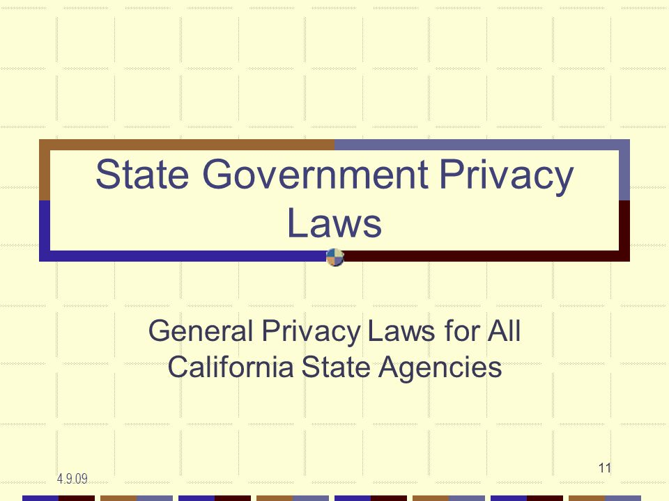 4.9.09 11 State Government Privacy Laws General Privacy Laws for All California State Agencies