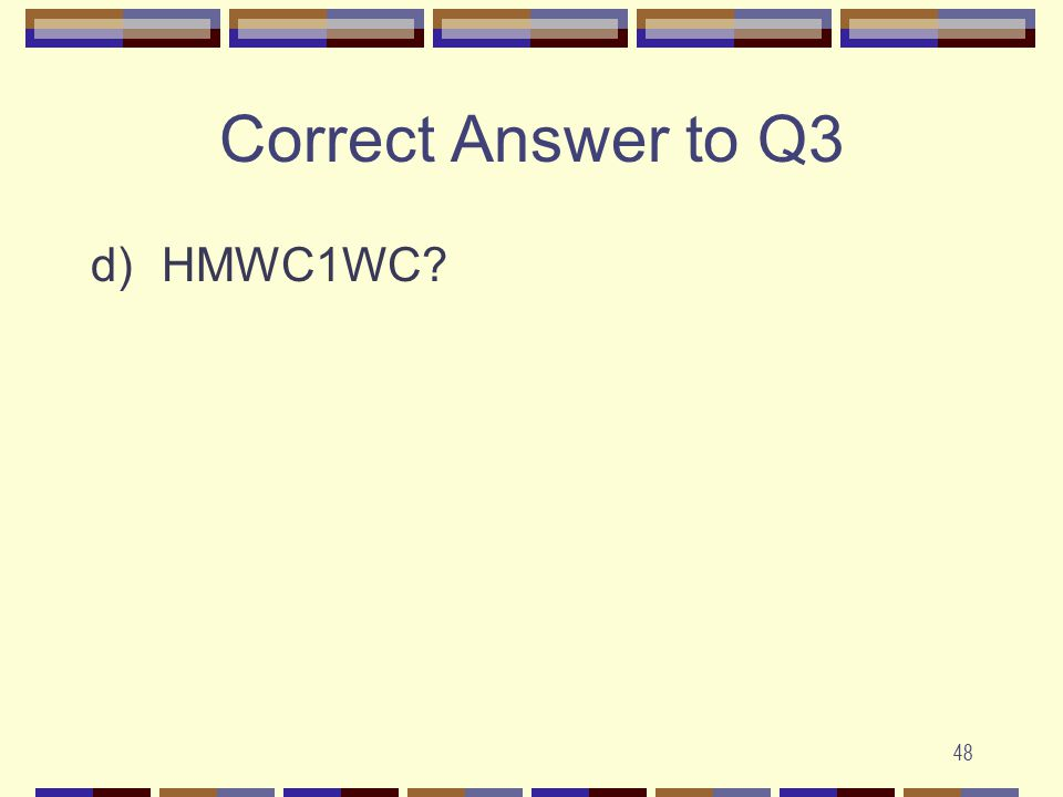 48 Correct Answer to Q3 d)HMWC1WC