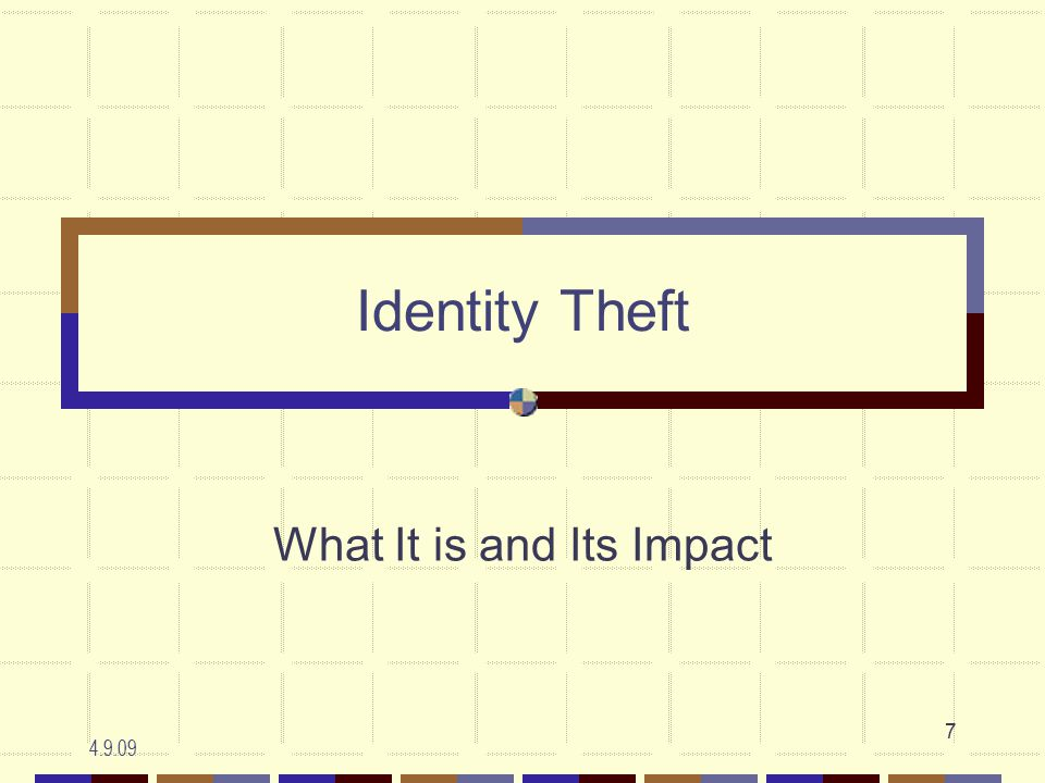 4.9.09 7 Identity Theft What It is and Its Impact
