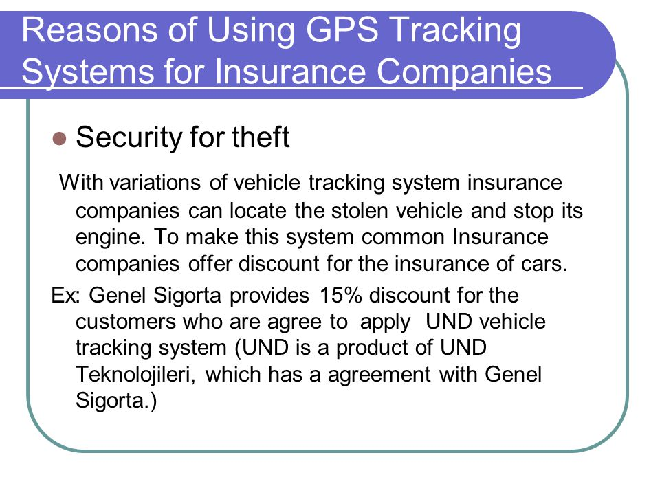 Reasons of Using GPS Tracking Systems for Automotive Producers To provide emergency service to customers Ex: Porsche offers a GPS tracking system for its customers.